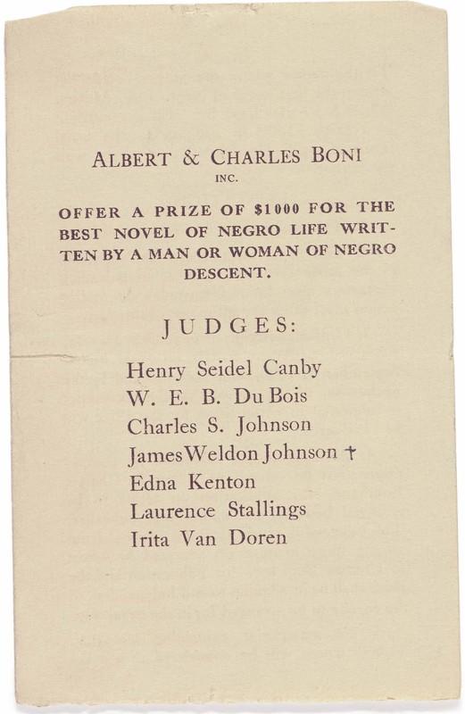"""""""Albert & Charles Boni Inc. offer a prize of $1000 for the best novel of Negro life written by a man or woman of Negro descent. Judges: Henry Seidel Canby, W. E. B. Du Bois, Charles S. Johnson, James Weldon Johnson, Edna Kenton, Laurence Stallings, Irita Van Doren."""""""